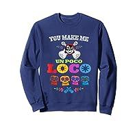You Make Me Un Poco Loco Shirts Sweatshirt Navy