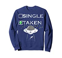 Funny Alien T Shirt Single Taken Joke Gifts Ufo Believer Sweatshirt Navy