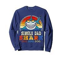 Vintage Single Dad Shark T Shirt Birthday Gifts For Family Sweatshirt Navy