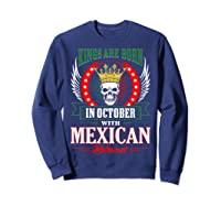 Kings Are Born In October With Mexican Blood Shirts Sweatshirt Navy