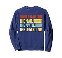 Vintage Single Dad The Man The Myth The Legend T Shirt Sweatshirt Navy