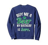 Funny Birthday Saint Patricks Day Buy Me A Beer T Shirt Sweatshirt Navy