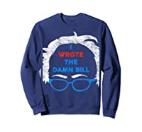 Wrote The Damn Bill Bernie Sanders 2020 Shirts Sweatshirt Navy