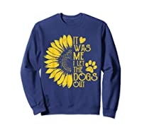 It Was Me I Let The Dogs Out Funny Puppy Lover Gift Shirts Sweatshirt Navy