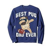 Dabbing Pug Dog Football Dad Funny Fathers Day Out Shirts Sweatshirt Navy