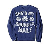 She S My Drunker Half T Shirt Saint Patrick Day Gift Shirt Sweatshirt Navy