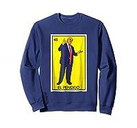 Trump El Pendejo Loteria Card Impeach Resist G999997 Shirts Sweatshirt Navy