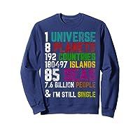 Single Tshirt I Am Single Funny T Shirt For  Sweatshirt Navy