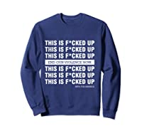 This Is Fucked Up President Funny Beto For America Gift T Shirt Sweatshirt Navy