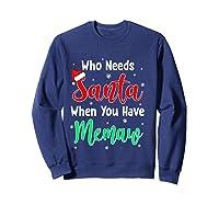Who Needs Santa When You Have Memaw Christmas Shirts Sweatshirt Navy