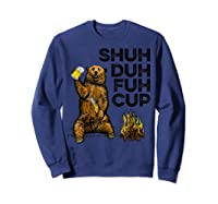 Shuh Duh Fuh Cup Bear Drinking Beer Camping Camp Fire Beer T Shirt Sweatshirt Navy