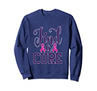 Pink Breast Cancer Awareness Find Cure Ribbon Month T Shirt Sweatshirt Navy
