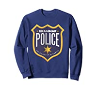 Grammar Police To Correct And Serve Shield Badge T Shirt Sweatshirt Navy