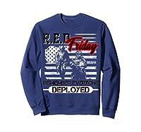 Red Friday Remember Everyone Deployed Shirts Sweatshirt Navy