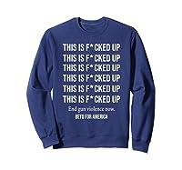 Beto O Rourke This Is Fucked Up President Gift Shirts Sweatshirt Navy