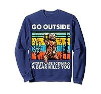 Go Outside Worst Case Scenario A Bear Kills You Vintage Shirts Sweatshirt Navy