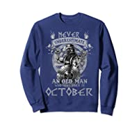 Never Underestimate An Old Man Who Was Born In October Shirt Sweatshirt Navy