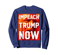 Impeach Trump Now Liberal Political Protest T Shirt Sweatshirt Navy