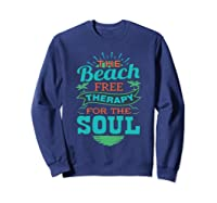 The Beach Free Therapy For The Soul Shirts Sweatshirt Navy