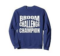 Broom Challenge Champion Funny Shirts Sweatshirt Navy