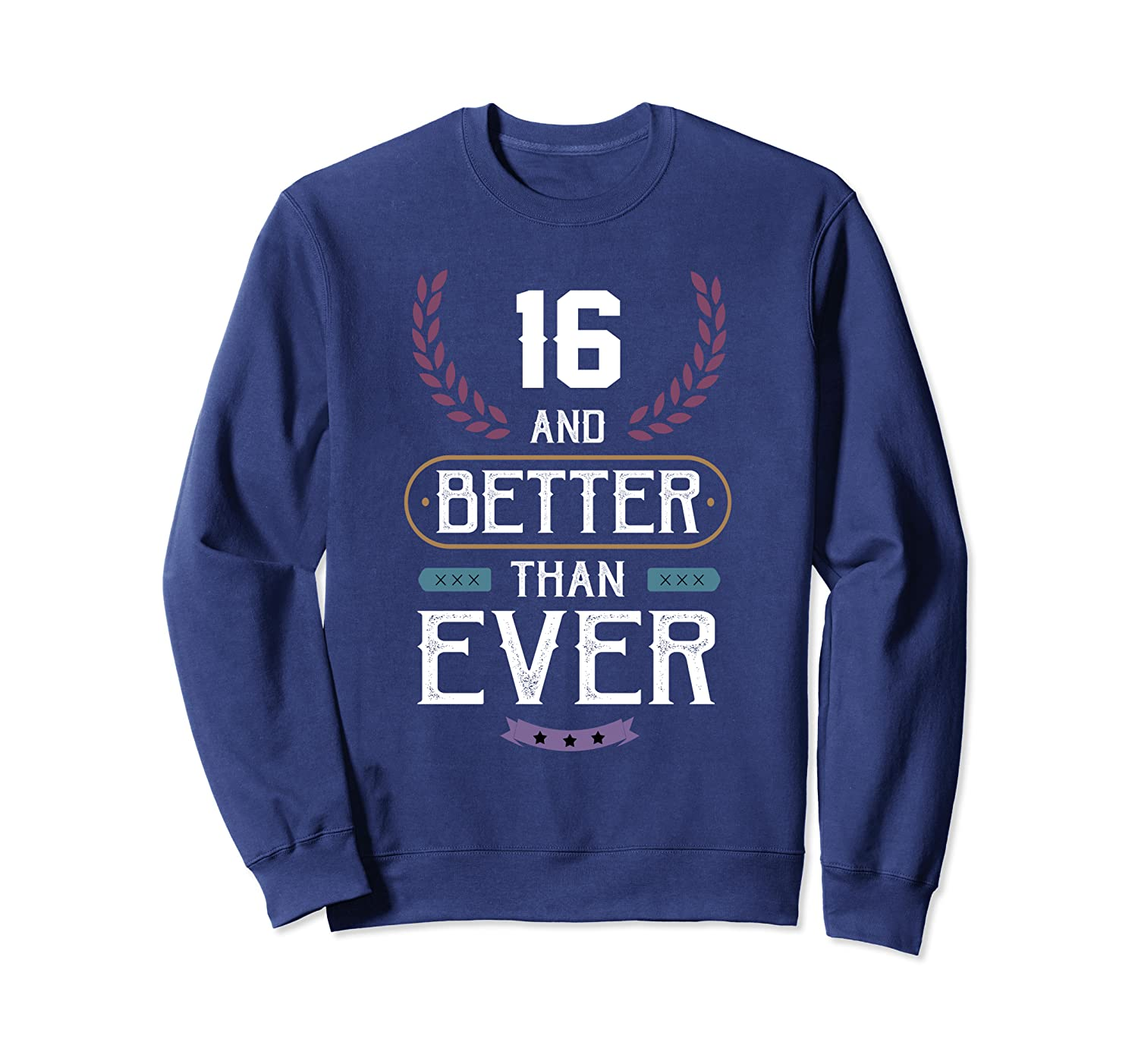 16th birthday party funny gift 16 years old and better Sweatshirt