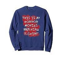 My Horror Movie Watching Tshirt - Scary Movie Lover Clothing Sweatshirt Navy