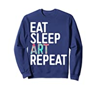 Eat Sleep Art Repeat T Shirt Funny Artist Creative Gift  Sweatshirt Navy