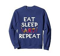 Eat Sleep Art Repeat T Shirt Funny Artist Creative Gift T Shirt Sweatshirt Navy