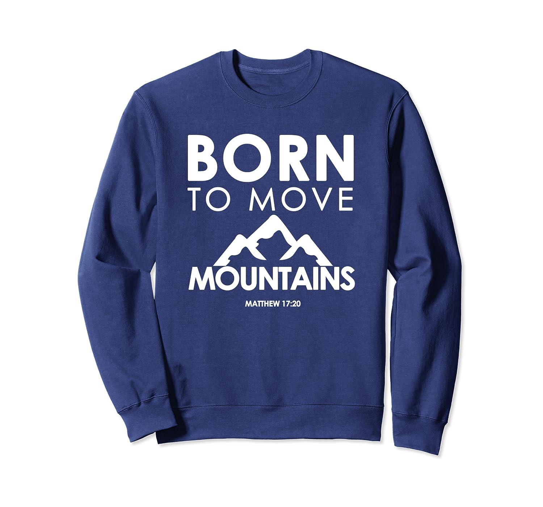 Born To Move Mountains Matthew 17:20 Bible Verse  Sweatshirt