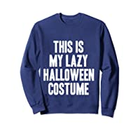 This Is My Lazy Halloween Costume Halloween Gift Shirts Sweatshirt Navy