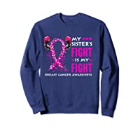 My Sister S Fight Is My Fight Breast Cancer Awareness Month T Shirt Sweatshirt Navy