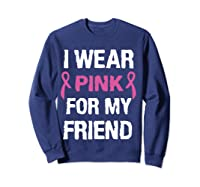 I Wear Pink Ribbon For Friend Breast Cancer Awareness Month T Shirt Sweatshirt Navy