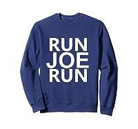Run Joe Run Shirt Vote Joe Biden For President 2020 Tshirts T Shirt Sweatshirt Navy