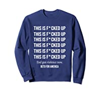 Beto O Rourke This Is Fucked Up President Gift T Shirt Sweatshirt Navy