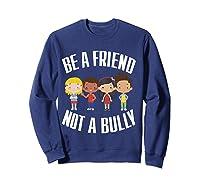 Anti Bullying Be A Friend Not A Bully Kindness T-shirt Sweatshirt Navy