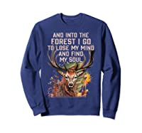 Into The Forest I Go To Lose My Mind Find My Soul Hunting Shirts Sweatshirt Navy