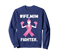Wife Mom Fighter Breast Cancer Awareness Month Pink Ribbon T Shirt Sweatshirt Navy