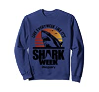 Shark Week Live Every Week Like It's Shark Week Retro T-shirt Sweatshirt Navy