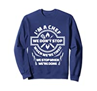 I M A Chef We Don T Stop Cooking Funny Culinary Chefs Gifts T Shirt Sweatshirt Navy