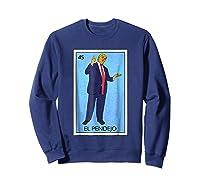 Trump El Pendejo Loteria Card Resist Impeach G999914 Shirts Sweatshirt Navy
