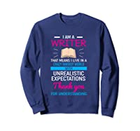 I M A Writer That Means I Live In A Crazy Fantasy World T Shirt Sweatshirt Navy