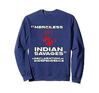 Merciless Indian Savages Declaration Of Independence Shirts Sweatshirt Navy