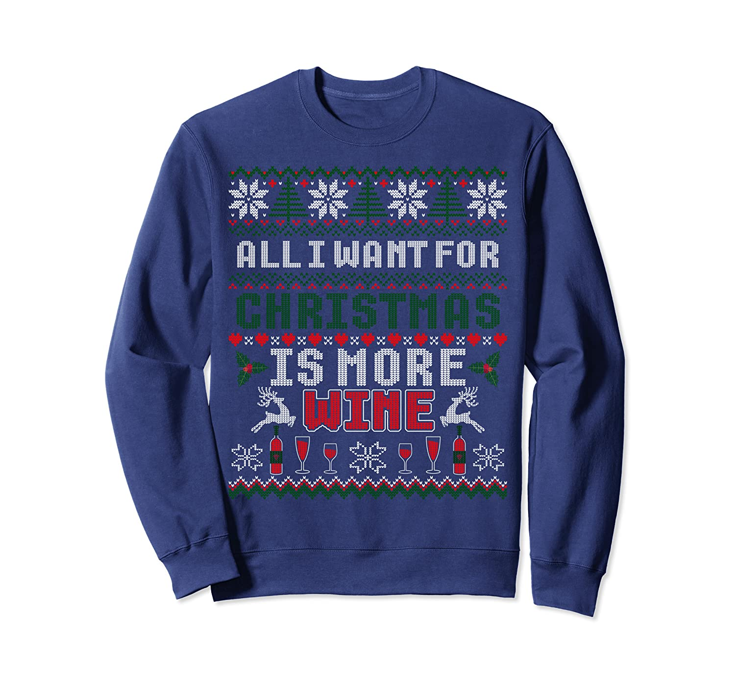 All I Want For Christmas Is More Wine Ugly Sweater Sweatshirt-TH