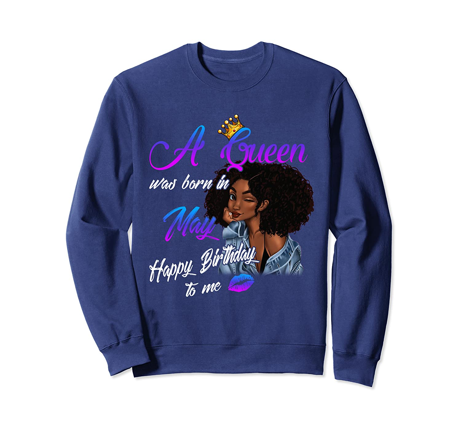 A Queen Was Born In May Happy Birthday To Me Gift Tee Sweatshirt
