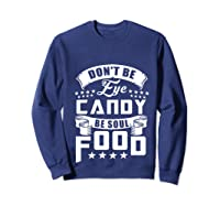 Funny Gift T Shirt Don T Be Eye Candy Be Soul Food Pullover  Sweatshirt Navy
