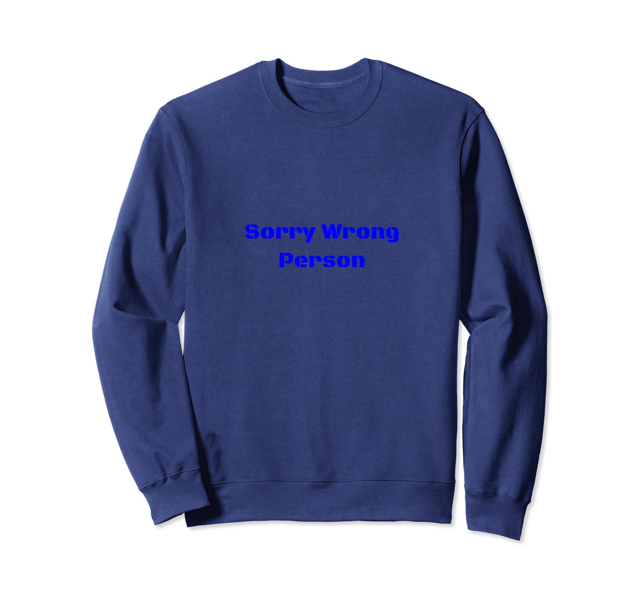 Amazon com: Sorry Wrong Person Sweatshirt Funny Embarrassing