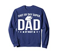 Chef By Day Super Dad By Night Father's Day T-shirt Sweatshirt Navy