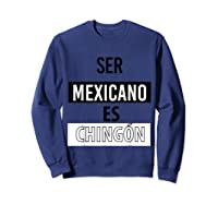 Being Mexican Is Chingon Shirts Sweatshirt Navy