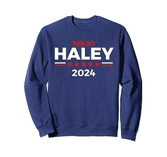 1d2525d8 Amazon.com: Nikki Haley Sweatshirt President 2024 Campaign Shirt ...