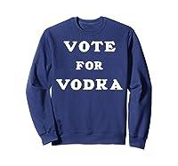 Vote For Vodka Shirts Sweatshirt Navy